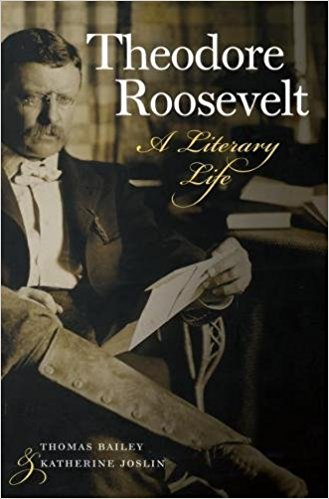 Theodore Roosevelt: A Literary Life